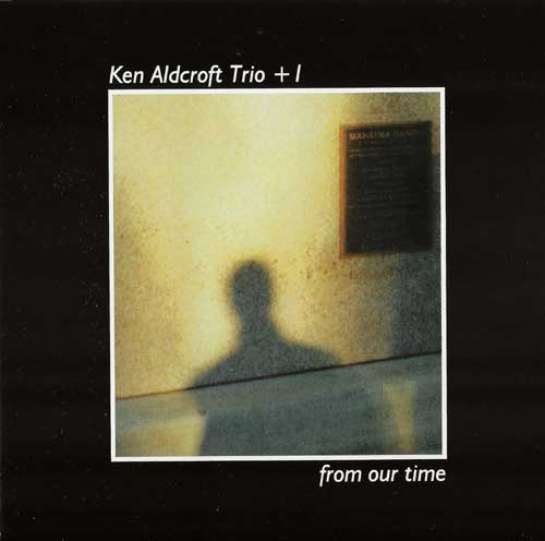 ken aldcroft trio+1 . from our time